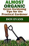 Free Kindle Book -   Almost Organic: Green Gardening Tips for the Practical Gardener (Gardening with Don Book 4)