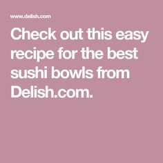 Check out this easy recipe for the best sushi bowls from Delish.com.
