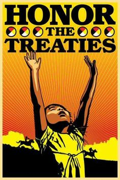 I have this as a shirt, and it is the truth... Honor the Treaties!! leleleele :)