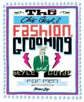 The Chic Geek's Fashion, Grooming and Style Guide for Men by Marcus Jaye Hardcover) for sale online Fashion Terms, Geek Fashion, Sterling Publishing, Mens Fashion Magazine, Men's Grooming, The Chic, Style Guides, Geek Stuff, Geeks