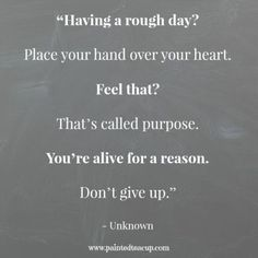 "Quotes to help you battle a rough day. ""Having a rough day Place your hand over your heart. Feel that That's called purpose. You're alive for a reason."" - Unknown www. Rough Day Quotes, Hard Day Quotes, Quotes About Hard Times, Now Quotes, Happy Quotes, Quotes To Live By, Life Quotes, Happiness Quotes, Quotes About Bad Days"