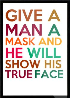 Give a man a mask and he will show his true face Framed Quote