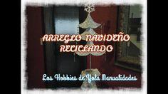 DIY ARREGLO NAVIDEÑO RECICLANDO.Los Hobbies de Yola