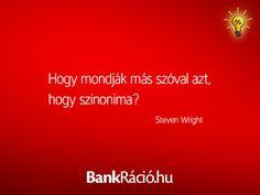 Hogy mondják más szóval azt, hogy szinonima? - Steven Wright, www.bankracio.hu idézet