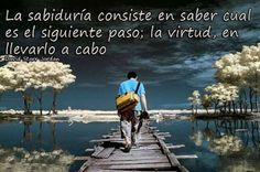 La sabiduría y la virtud...*