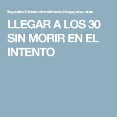 LLEGAR A LOS 30 SIN MORIR EN EL INTENTO