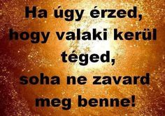 Nem zavarok. ..helyette mást fogadok  :-) Pinterest Funny Quotes, Short Funny Quotes, Daily Motivation, Favorite Quotes, Quotations, Poems, Inspirational Quotes, Wisdom, Messages