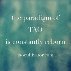 the paradigm of TAO is constantly reborn #Tao #taoism #taogroup #taocultivator #dao #daoism #daocultivator #philosophy