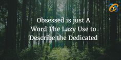 #Obsessed is #just A #Word The #Lazy Use to #Describe the #Dedicated
