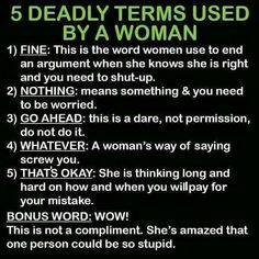Took awhile to learn these and probably still don't understand why women can't just say what they mean!