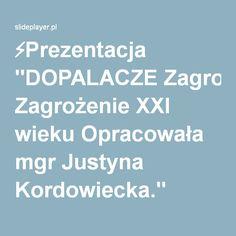 """⚡Prezentacja """"DOPALACZE Zagrożenie XXI wieku Opracowała mgr Justyna Kordowiecka."""""""