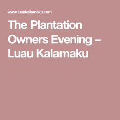 The Plantation Owners Evening – Luau Kalamaku