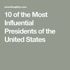 10 of the Most Influential Presidents of the United States
