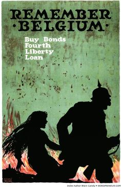 "A poster for WWI Liberty Bonds shows a German soldier leading a young girl by the hand: ""Remember Belgium. Fourth Liberty Loan."" Illustrated by Ellsworth Young c. Ww1 Propaganda Posters, Vintage Ads, Vintage Posters, Retro Posters, World War One, Photos, Beautiful, Figurative, Poster"