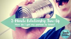 2-Minute Relationship Tune-Up: How do I get my partner to listen?