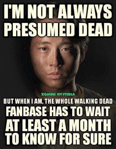 """TWD / Glenn... and TWD writers will toy with your heart and your emotions giving signs that """"he's still alive"""" then turn around and give signs that """"oh man, he's really dead"""" for that entire month.... :)"""