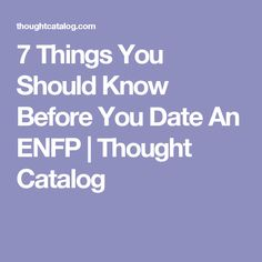 7 Things You Should Know Before You Date An ENFP | Thought Catalog