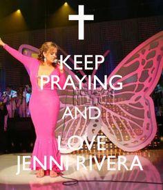 KEEP PRAYING AND LOVE JENNI RIVERA