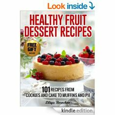 Healthy Fruit Dessert Recipes: 101 Recipes from Cookies and Cake to Muffins and Pie (Healthy & Easy Recipes) [Kindle Edition]