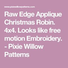 Raw Edge Applique Christmas Robin. 4x4. Looks like free motion Embroidery. - Pixie Willow Patterns