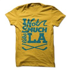 I Not Much Like LA T Shirt, Hoodie, Sweatshirts - design your own shirt #tee #fashion