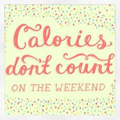Calories don't count...