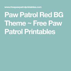 Paw Patrol Red BG Theme ~ Free Paw Patrol Printables