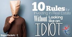 10 Rules for Investing in Real Estate Without Looking Like an Idiot