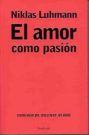 El Amor como pasión : la codificación de la intimidad / Niklas Luhmann