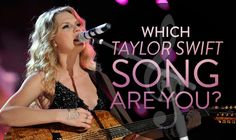 Quiz: Which Taylor Swift Song Are You? I got 22. I'm young, wild, and free!