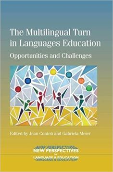 The Multilingual turn in languages education . opportunities and challenges / edited by Jean Conteh and Gabriela Meier