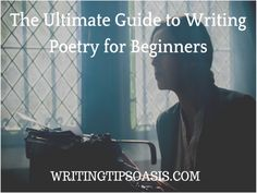 The Ultimate Guide to Writing Poetry for Beginners - Writing Tips Oasis