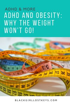 There is a link between ADHD and Obesity and you are not the only person struggling with it. Read on to find out what puts you at a higher risk for obesity, and how you can begin working the weight off. This isn't an easy, but you got this! | Black Girl, Lost Keys.
