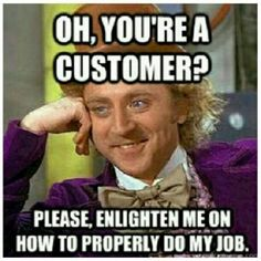 More true than anything else I've heard all day! Love customers except...when they come into the shop...