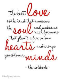 The best love is the kind that awakens the soul and makes us reach for more, that plants a fire in our hearts and brings peace to our minds - the notebook