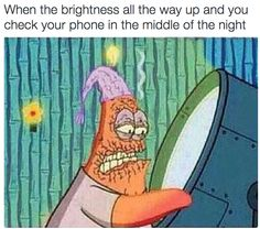 32 Times SpongeBob Perfectly Summed Up Your Life - Funny Baby - My phone is so bright it is on a lower level and still does that. The post 32 Times SpongeBob Perfectly Summed Up Your Life appeared first on Gag Dad. Funny Spongebob Memes, Crazy Funny Memes, Really Funny Memes, Stupid Funny Memes, Funny Relatable Memes, Funny Tweets, Haha Funny, Funny Stuff, Spongebob Funny Pictures