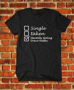 single taken mentally dating draco malfoy shirt date harry potter movies villain #Unbranded #BasicTee