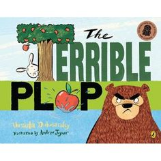 The Terrible Plop, by Ursula Dubosarsky, for ages 5-8  This book is laugh out loud funny and filled with terrific rhyme and chaos. With a subtle message about conquering your fears it is a perfect read aloud.  We recommend for ages 5-8