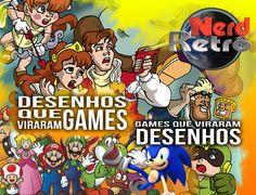 DESENHOS  QUE VIRARAM GAMES & GAMES QUE VIRARAM DESENHOS!!! - NERD RETRÔ