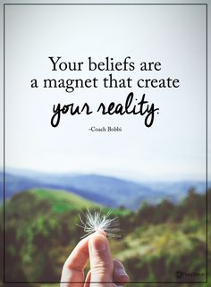 Your beliefs are a magnet that create your reality. - Coach Bobbi  #powerofpositivity #positivewords  #positivethinking #inspirationalquote #motivationalquotes #quotes #life #love #hope #faith #respect #reality #beliefs #magnet #create #make