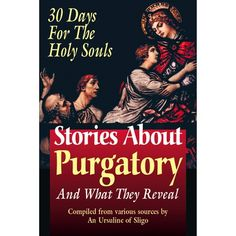 Stories about Purgatory and What They Reveal - compiled from various sources by an Ursaline of Sligo