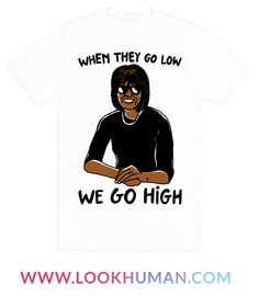 Thanks Michelle Obama! Thanks for always showing grace and class and just being an all around awesome first lady! Don't go low, go high and show your love for the coolest first lady Ms. Michelle Obama with this cool, political, Michelle Obama shirt!