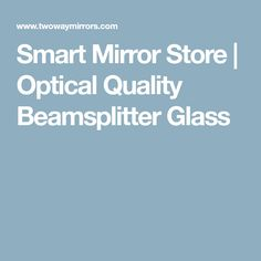Smart Mirror Store | Optical Quality Beamsplitter Glass