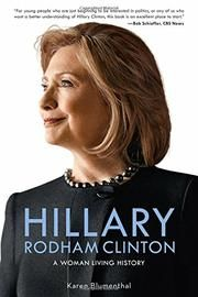 HILLARY RODHAM CLINTON: A WOMAN LIVING IN HISTORY by Karen Blumenthal
