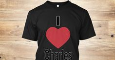 Discover I Love Charles T-Shirt from I Love All only on Teespring - Free Returns and 100% Guarantee - LIMITED EDITION        Guaranteed safe & secure...