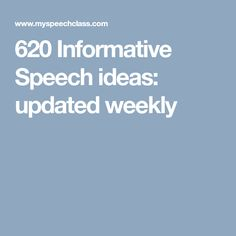 620 Informative Speech ideas: updated weekly
