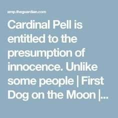 Cardinal Pell is entitled to the presumption of innocence. Unlike some people | First Dog on the Moon | Opinion | The Guardian