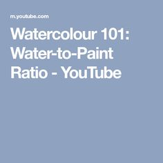 Watercolour 101: Water-to-Paint Ratio - YouTube