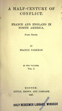 A half-century of conflict. France and England in North America. vol 1,  ebook, New England- Nouvelle Angleterre, PDF and tagged Acadia, Church, Colonies, Deerfield, Detroit, Eunice Williams, Governor Dudley, Hertel de Rouville, Huron, Iroquois, Jesuits, John Williams, Juchereau, Louis XIV, Louisbourg, Louisiana, Michilmackinac, Outagamies, Peace of Utrecht, Pirate, Sheldon