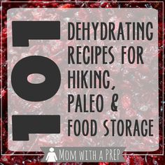 Mom with a Prep | 101+ Dehydrating Recipes for Food Storage, Hiking and Paleo Diets - build up your food storage for emergency preparedness ...
